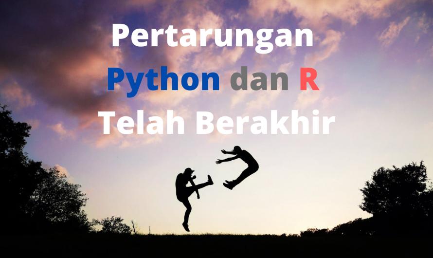 Pertarungan Python dan R Telah Berakhir