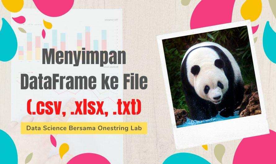 Menyimpan Datafame ke File (.csv, .xlsx, .txt)
