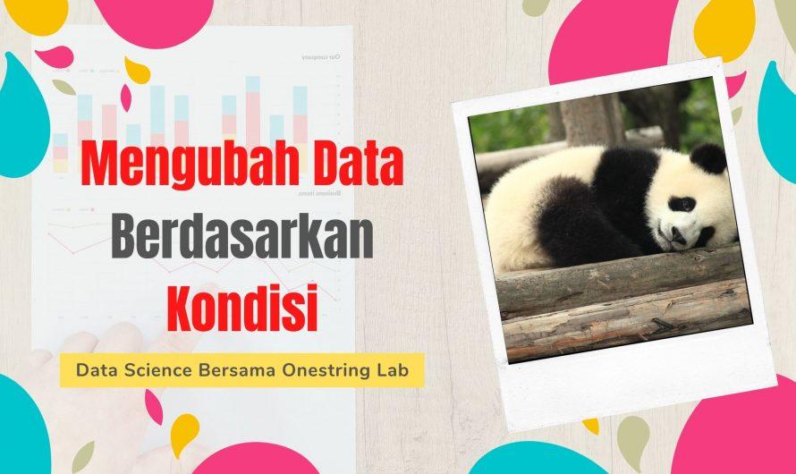 Mengubah Data Berdasarkan Kondisi